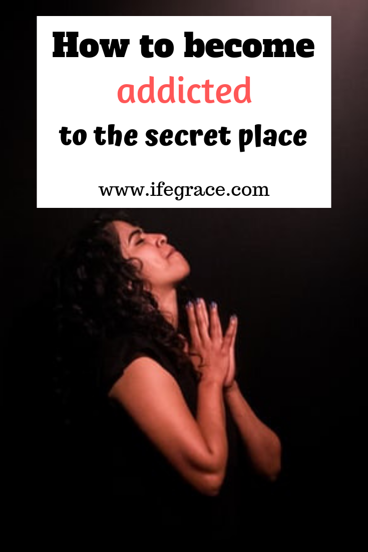 How to stay in the place of prayer, the secret place